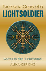 Tours and Cures of a Lightsoldier : Surviving the Path to Enlightenment - Alexander King