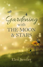 Gardening with the Moon & Stars - Elen Sentier
