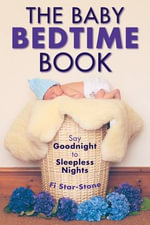 The Baby Bedtime Book : Say Goodnight to Sleepless Nights - Fi Star-Stone