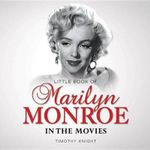 Little Book of Marilyn Monroe in the Movies : Little Books - Timothy Knight