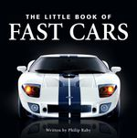 The Little Book of Fast Cars - Philip Raby