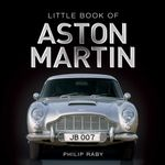 The Little Book of Aston Martin - Philip Raby