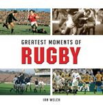 Greatest Moments of Rugby - Ian Welch