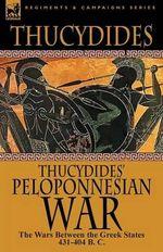 Thucydides' Peloponnesian War : The Wars Between the Greek States 431-404 B. C. - Thucydides