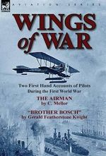 Wings of War : Two First Hand Accounts of Pilots During the First World War-The Airman by C. Mellor and Brother Bosch by Gerald Feath - C Mellor