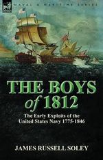 The Boys of 1812 : The Early Exploits of the United States Navy 1775-1846 - James Russell Soley