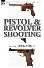 Pistol and Revolver Shooting - A. L. a. Himmelwright