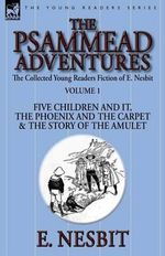 The Collected Young Readers Fiction of E. Nesbit-Volume 1 : The Psammead Adventures-Five Children and It, the Phoenix and the Carpet & the Story of the Amulet - E Nesbit