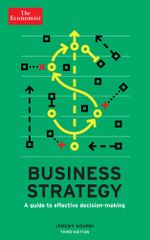 The Economist : Business Strategy 3rd edition: A guide to effective decision-making - Jeremy Kourdi