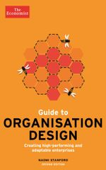 The Economist Guide to Organisation Design 2nd edition : Creating high-performing and adaptable enterprises - Naomi Stanford