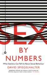 Sex by Numbers : What Statistics Can Tell Us About Sexual Behaviour - David Spiegelhalter