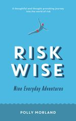 Risk Wise : Nine Everyday Adventures - Polly Morland