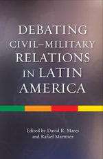 Debating Civilmilitary Relations in Latin America - David Mares