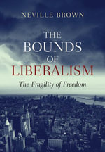 The Bounds of Liberalism : The Fragility of Freedom - Neville Brown