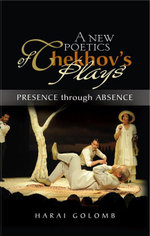 A New Poetics of Chekhov's Plays : Presence Through Absence - Harai Golomb