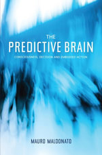 The Predictive Brain : Consciousness, Decision and Embodied Action - Mauro Maldonato