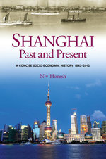 Shanghai, Past and Present : A Concise Socio-Economic History, 18422012 - Niv Horesh