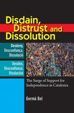 Disdain, Distrust and Dissolution : The Surge of Support for Independence in Catalonia - Germà|| Bel