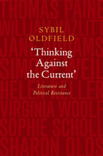 'Thinking Against the Current' : Literature and Political Resistance - Sybil Oldfield