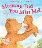 Mummy, Did You Miss Me? - Judy Hindley