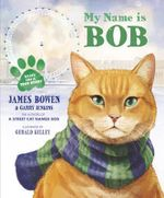 My Name is Bob : An Illustrated Picture Book - James Bowen