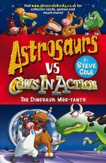 Astrosaurs Vs Cows in Action : The Dinosaur Moo-tants - Stephen Cole