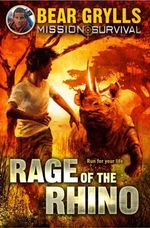 Rage of the Rhino : Mission Survival Series - Bear Grylls