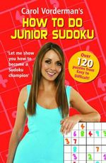 Carol Vorderman's How to Do Junior Sudoku - Carol Vorderman