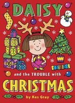 Daisy and the Trouble with Christmas : Re-issue- New Cover - Kes Gray