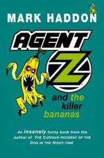 Agent Z and the Killer Bananas : Agent Z - Mark Haddon