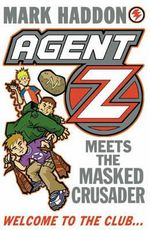 Agent Z Meets the Masked Crusader : Agent Z - Mark Haddon