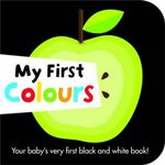 My First Colours : Your baby's very first black and white book! : Black and White Board Books