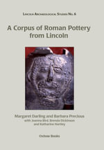 A Corpus of Roman Pottery from Lincoln - Margaret Darling