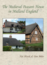 The Medieval Peasant House in Midland England - Nat Alcock