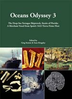 Oceans Odyssey 3 : The Deep-sea Tortugas Shipwreck, Straits of Florida: a Merchant Vessel from Spain's 1622 Tierra Firme Fleet
