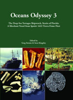 Oceans Odyssey 3. The Deep-Sea Tortugas Shipwreck, Straits of Florida : A Merchant Vessel from Spain's 1622 Tierra Firme Fleet