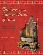 The Coronation Chair and the Stone of Scone - Warwick Rodwell