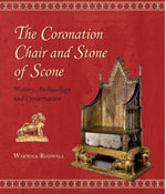 The Coronation Chair and Stone of Scone : History, Archaeology and Conservation - Warwick Rodwell