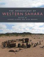 Prehistory of the Western Sahara : A Synthesis of Fieldwork, 2002 to 2009 - Jo Clarke