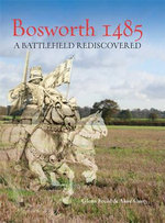 Bosworth 1485 : A Battlefield Rediscovered - Glenn Foard