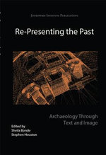 Re-Presenting the Past : Archaeology Through Text and Image