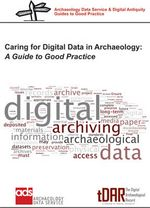 Caring for Digital Data in Archaeology : A Guide to Good Practice