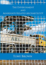 The Environment and Aggregate-Related Archaeology - Tony Brown