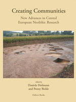 Creating Communities : New advances in Central European Neolithic Research