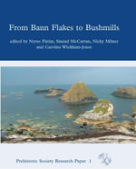 From Bann Flakes to Bushmills : Papers in Honour of Professor Peter Woodman - Nyree Finlay