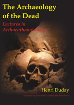 The Archaeology of the Dead : Lectures in Archaeothanatology - Henri Duday
