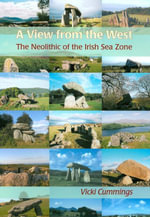 A View from the West : The Neolithic of the Irish Sea Zone - Vicki Cummings