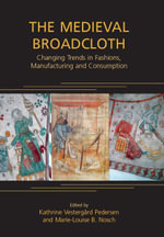 The Medieval Broadcloth : Changing Trends in Fashions, Manufacturing and Consumption - Kathrine Vestergard Pedersen