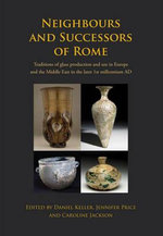 Neighbours and Successors of Rome : Traditions of Glass Production and Use in Europe and the Middle East in the Later 1st Millennium AD