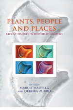 Plants, People and Places : Recent Studies in Phytolithic Analysis